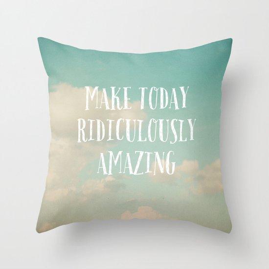 Make Today Throw Pillow