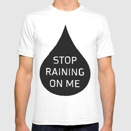 Stop Raining On Me T-shirt