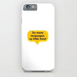 So many languages, so little time - yellow speech bubble iPhone Case