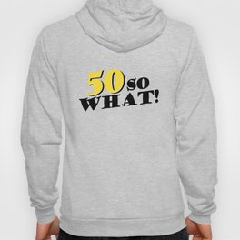 50 So What Funny Inspirational 50th Birthday Typography Hoody