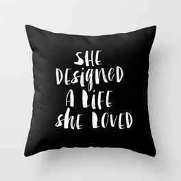 She Designed a Life She Loved black and white typography poster design bedroom wall art home decor Throw Pillow