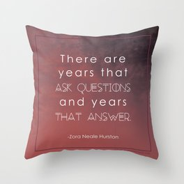 there are years that ask questions and years that answer Throw Pillow
