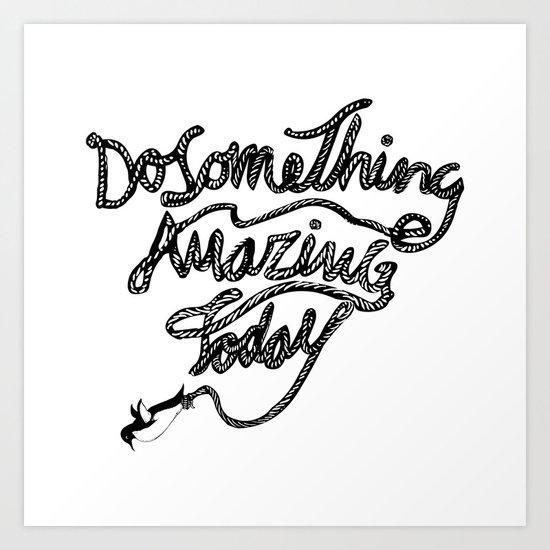 DO SOMETHING AMAZING TODAY Art Print