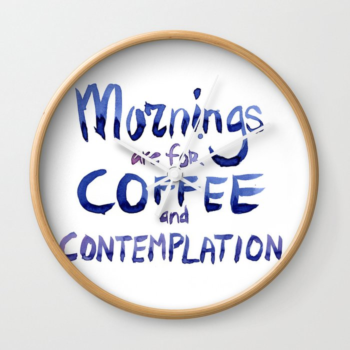 Mornings Are For Coffee And Contemplation Wall Clock By Olechka