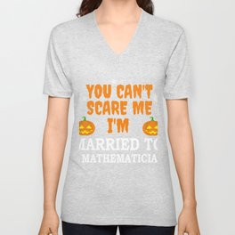 Can't scare me I'm Married to a Mathematician Marriage Halloween Unisex V-Neck
