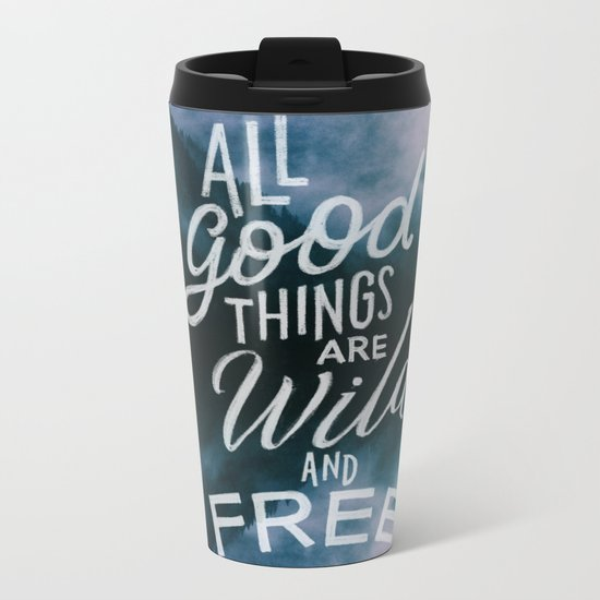 All good things are wild and free Metal Travel Mug