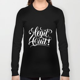 2Legit2Quit Long Sleeve T-shirt