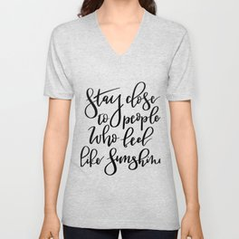 Stay close to people who feel like sunshine black lettering Unisex V-Neck