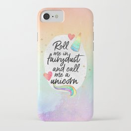 Roll me in fairydust and call me a unicorn iPhone Case
