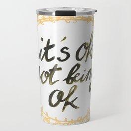 It's ok not being ok Travel Mug