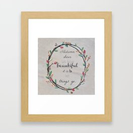 Autumn shows us how beautiful it is to let things go quote Framed Art Print