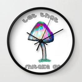 Mushroom Shitake Let That Shitake Go Wall Clock