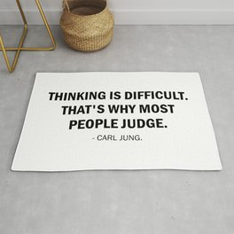 Thinking is difficult, that's why most people judge. Carl Jung Rug