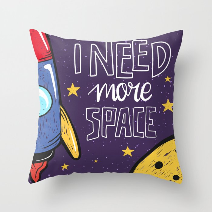 Need More Space Throw Pillow