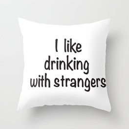 I like drinking with strangers black type Throw Pillow