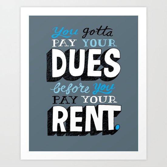 Dues Before Rent Art Print