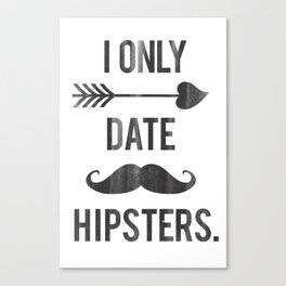 I only date hipsters. Canvas Print