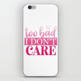 Too Bad I Don't Care iPhone Skin