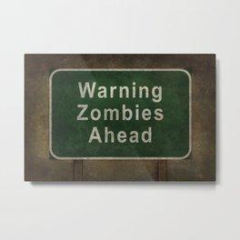 Warning Zombies Ahead Metal Print