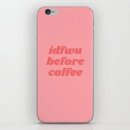 idfwu before coffee iPhone Skin