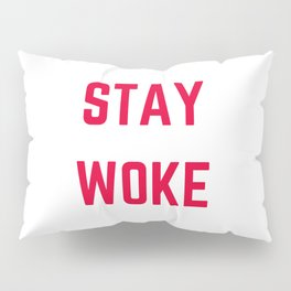 STAY WOKE Pillow Sham
