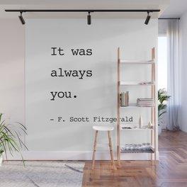 It was always you. - F. Scott Fitzgerald Wall Mural