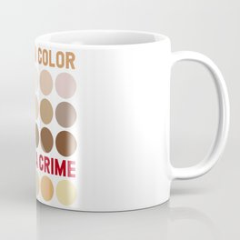 My skin color is not a crime anti racism Coffee Mug