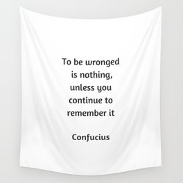 Confucius Quote - To be wronged is nothing unless you continue to remember it Wall Tapestry
