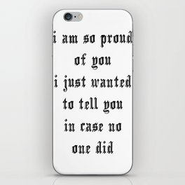 I'm so proud of you iPhone Skin
