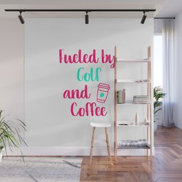 Fueled by Golf and Coffee Fun Golfer Gift Wall Mural