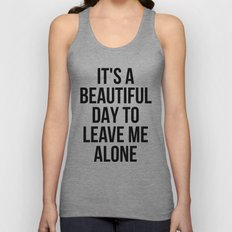 IT'S A BEAUTIFUL DAY TO LEAVE ME ALONE Unisex Tank Top
