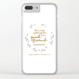 If you have nothing in life but a good friend you are rich (especially if your friend is a cat) Clear iPhone Case