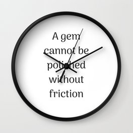 Empowering Quotes - A gem cannot be polished without friction Wall Clock