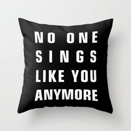No One Sings Like You Anymore Throw Pillow