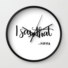 I saw that KARMA quote Wall Clock
