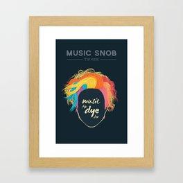 Music to DYE for — Music Snob Tip #075 Framed Art Print