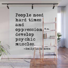 People need hard times - Emily Dickinson Wall Mural