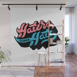 Haters Gonna Hate Wall Mural