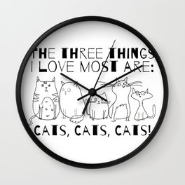 The Three Things I Love Most Are Cats! Wall Clock