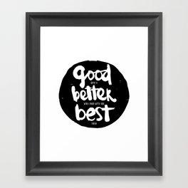 Good, Better, BEST Framed Art Print