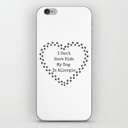 I Can't Have Kids My Dog Is Allergic iPhone Skin