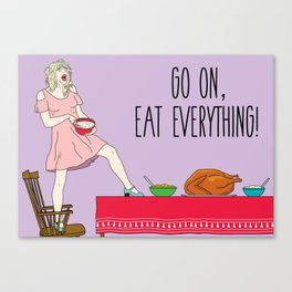 Go On Eat Everything Canvas Print