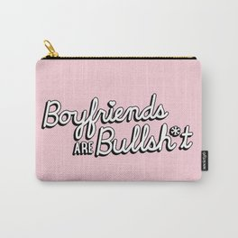 Boyfriends are Bullsh*t Carry-All Pouch