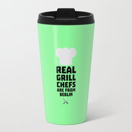 Real Grill Chefs are from Berlin T-Shirt Dn803 Travel Mug