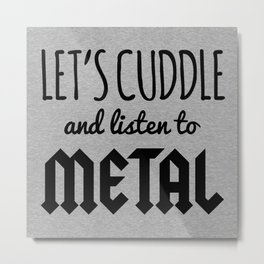 Cuddle Listen To Metal (Heather) Music Quote Metal Print