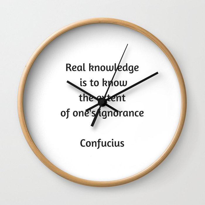 Confucius Quote - Real knowledge is to know the extent of ones ignorance Wall Clock