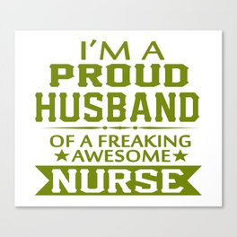 I'M A PROUD NURSE'S HUSBAND Canvas Print