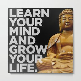 Learn Your Mind and Grow Your Life. Metal Print