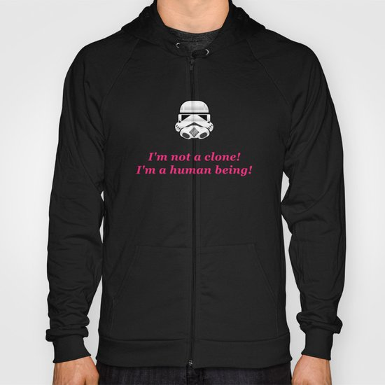I'm not a clone! I'm a human being! Hoody