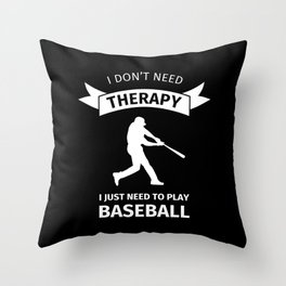 I don't need therapy, I just need to play baseball Throw Pillow